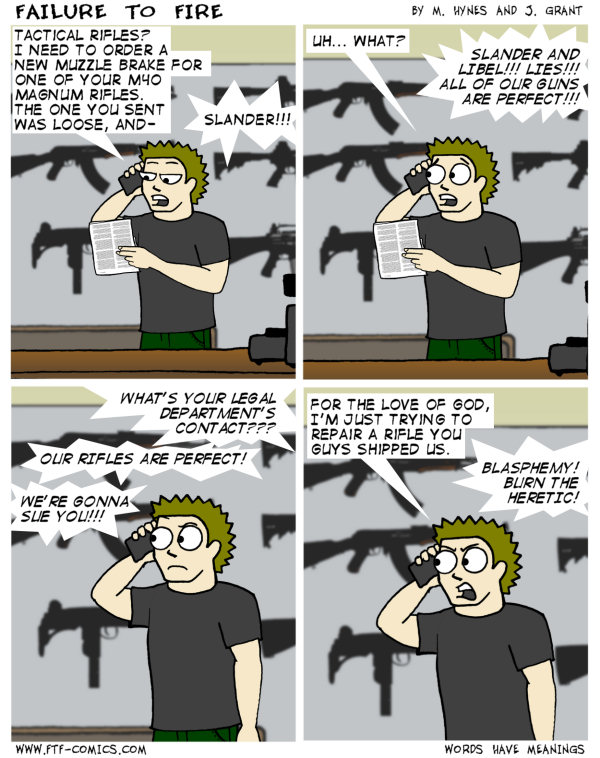 """SLANDER SLANDER LIES SUE YOU SLANDER SLANDER LIBEL WE'RE JUST A BUNCH OF PUSSIES WHO MAKE SHITTY GUNS SLANDER SLANDER"""